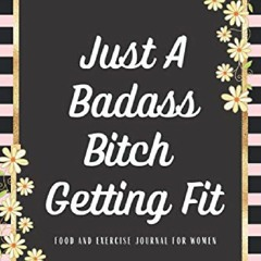 ?Read? PDF? Just A Badass Bitch Getting Fit Food And Exercise Journal For Women: Funny