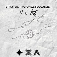 Strixter, Trictonez & Equalizer - U & ME (Out now!)
