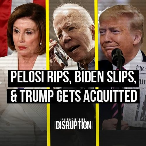 Pelosi Rips, Biden Slips, & Trump Gets Acquitted | Ep. 015