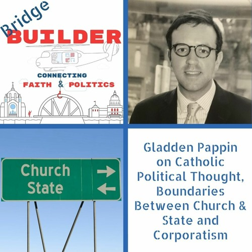 Gladden Pappin on Catholic Political Thought, Boundaries Between Church & State and Corporatism