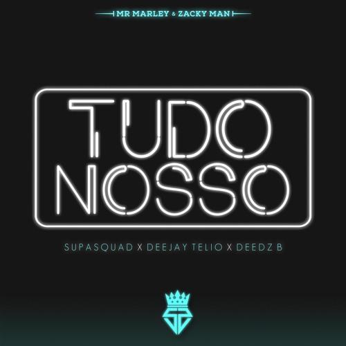 Tudo Nosso (feat. Deejay Telio & Deedz B)