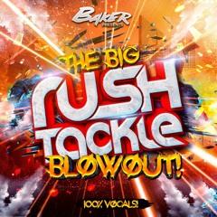 Baker Presents The Big Rush Tackle Blowout 100% Vocals