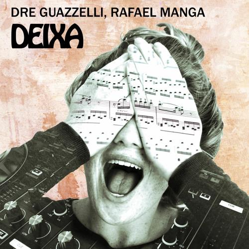 Dre Guazzelli, Rafael Manga - Deixa (Extended Mix)