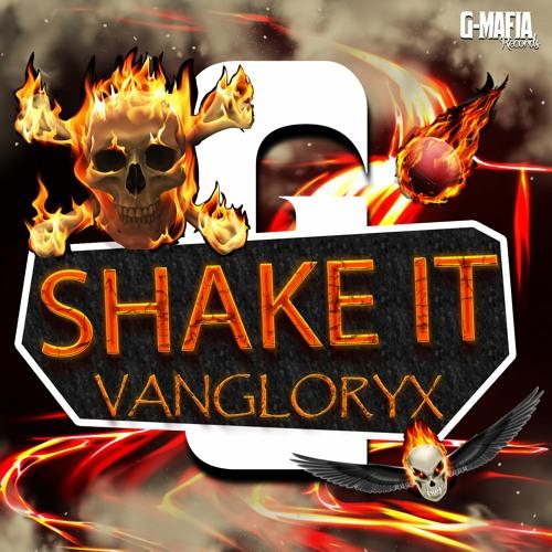 Vangloryx - Shake It (Original Mix) [G-MAFIA RECORDS]