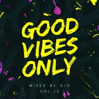 #GOODVIBESONLY Vol.10 mixed by Gio