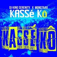 Dj King Serenity - Kassé Ko Feat Monstaaa