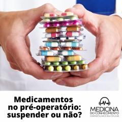 Medicamentos no pré-operatório. Suspender ou não?