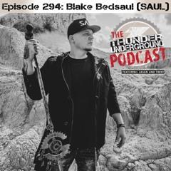 Episode 294 - Blake Bedsaul (SAUL)