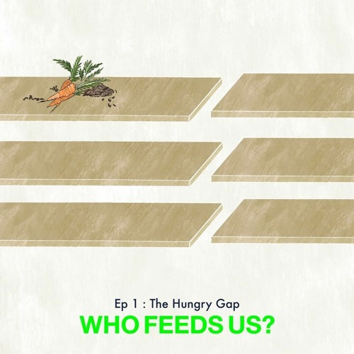 """""""Who feeds us?"""" Episode 1: The hungry gap"""