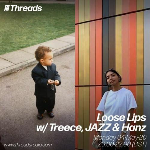 Loose Lips w/ Treece, Hanz & JAZZ - 04-May-20