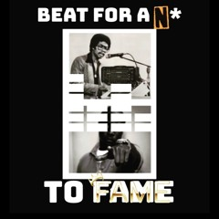 Beat For A N* To Fame