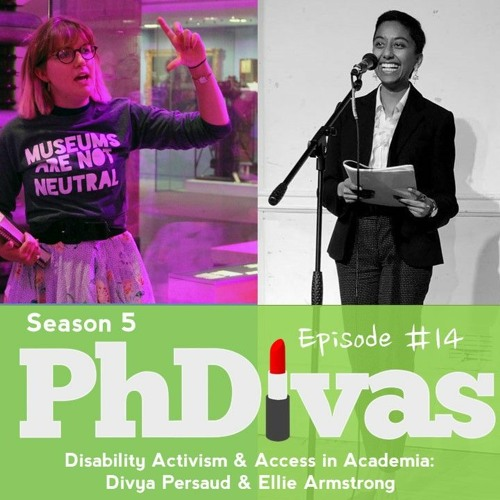 S5E14 | Disability Activism & Access in Academia: Divya Persaud & Ellie Armstrong