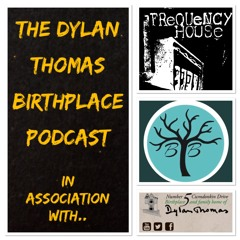 The Dylan Thomas Birthplace Podcast Ep 2 - 'Cascading Into History'