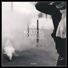 Küetzal - Collapse EP (inc. Distorted Planet Remix) OUT 27/04