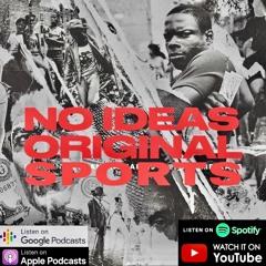 No Ideas Original Sports Podcast Episode 36