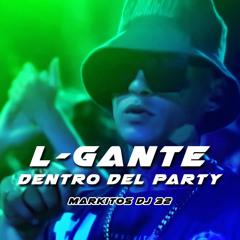 L-Gante  DENTRO DEL PARTY 🍸 REMIX  Markitos DJ 32