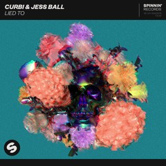 Curbi & Jess Ball - Lied To [OUT NOW]