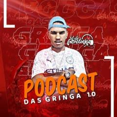 PODCAST DAS GRINGA 1.0 (DJ LD DA FAVELINHA) - VAI TOMAR NO CU CORONA OFICIAL