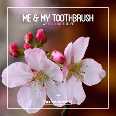 Me & My Toothbrush - We Hold The Future