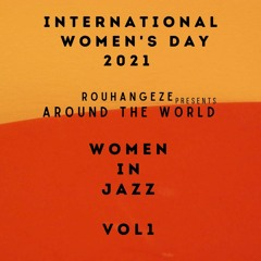 Rouhangeze presents : Around The World Women In Jazz Vol 1 IWD 2021
