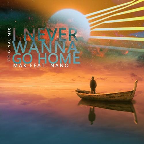 Mak Feat. Nano - I Never Wanna Go Home (Original Mix)