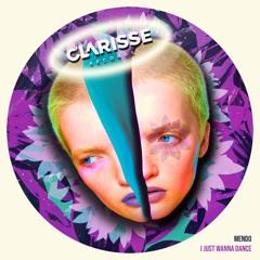 Mendo - I Just Wanna Dance (Original Mix)[Clarisse Records 107]