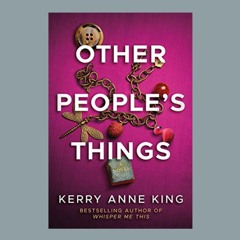Kerry Anne King & OTHER PEOPLE'S THINGS On Wine Women & Writing With Pamela Fagan Hutchins