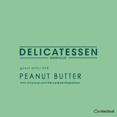 Peanut Butter [Delicatessen Radio Guest 054]