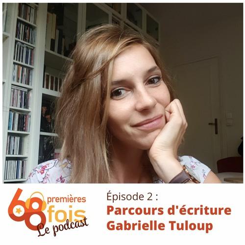 68 Le Podcast. Episode2 : Parcours d'écriture, Gabrielle Tuloup