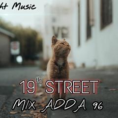 SAHIL - 19th STREET    MIX ADDA 96    ( COPYRIGHT FREE MUSIC)