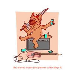 (T-T)b - Slurred Words (Hot Satan) [Plasma Cutter Cover]