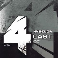C4C // THE 4CAST 001 // Myselor