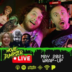 Movie Dumpster Live | May 2021 Wrap-up