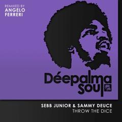 Sebb Junior & Sammy Deuce - THROW THE DICE (Angelo Ferreri Remix) // Déepalma Soul