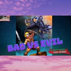 Bad Vs Evil ~ Unbothered by Thai Rivera