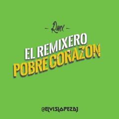 88. El Remixero - Pobre Corazón (Intro Animación, Elvis López DJ) - PACK A LA VENTA