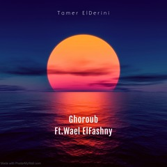 Ghoroub Ft. Wael El Fashny