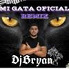 Download MI GATA OFICIAL REMIX DJBRYAN Mp3