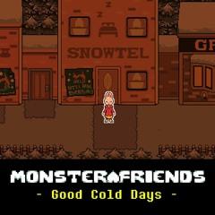 [Monster Friends AU] Good Cold Days (Snowdin Town Party Theme)