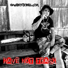 have not jones - have not trash fm