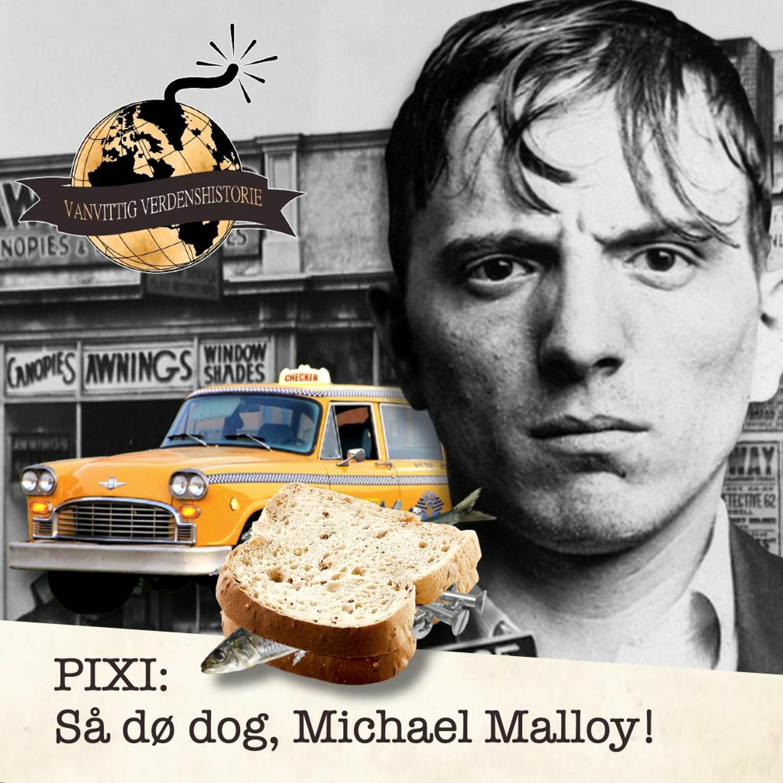 PIXI: Så dø dog, Michael Malloy!