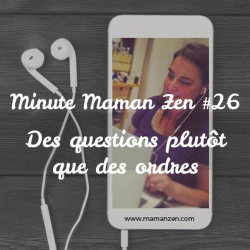 Minute Maman Zen #26 : Des questions plutôt que des ordres