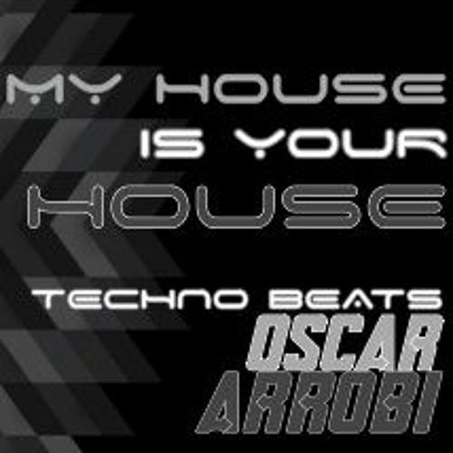 MY HOUSE IS YOU/OSCAR/ARROBI TECHNO/BEATS
