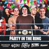 Party In The Ring | Volume 1 ft Kyle McKay, Brandon Saena, Wilso, MUGGA **1 Minute Silence**