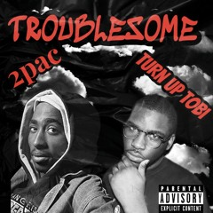 2PAC X Turn Up Tobi FREESTYLE TROUBLESOME