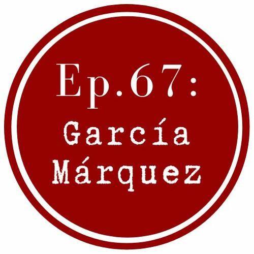 Get Lit Episode 67: Gabriel García Márquez