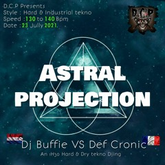 DCP Astral Projection with  Dj Buffie VS Def Cronic  1H30 Of  Hard To Industrial Tekno - Final Mix