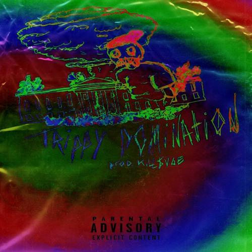 TRIPPY DOMINATION (PROD. KILL$AGE)