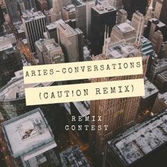 Aries Conversations (CAUT!ON Remix)