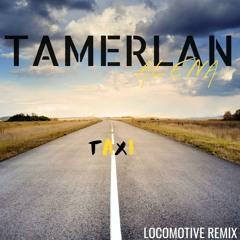Tamerlan & Alena - Такси (Locomotive Remix)